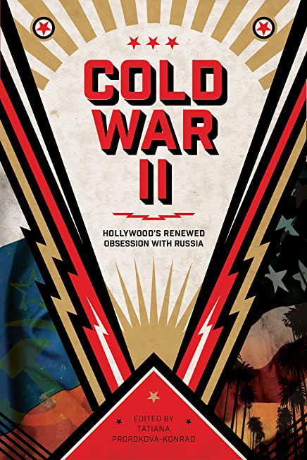 Cold War II: Hollywood's Renewed Obsession with Russia (English Edition)