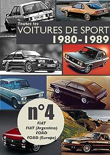 Toutes les voitures de sport 1980-1989 N°4: Découvrez les modèles sportifs produits entre 1980 et 1989 par Fiat, Fiat (Argentine), Ford, Ford (Europe). (French Edition)