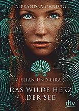 Elian und Lira – Das wilde Herz der See: Roman (German Edition)