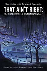 That Ain't Right: Historical Accounts of the Miskatonic Valley (Mad Scientist Journal Presents Book 1) Kindle Edition