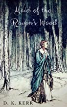 Maid of the Raven's Wood: A Re-telling of the Brothers' Grimm's The Robber Bridegroom