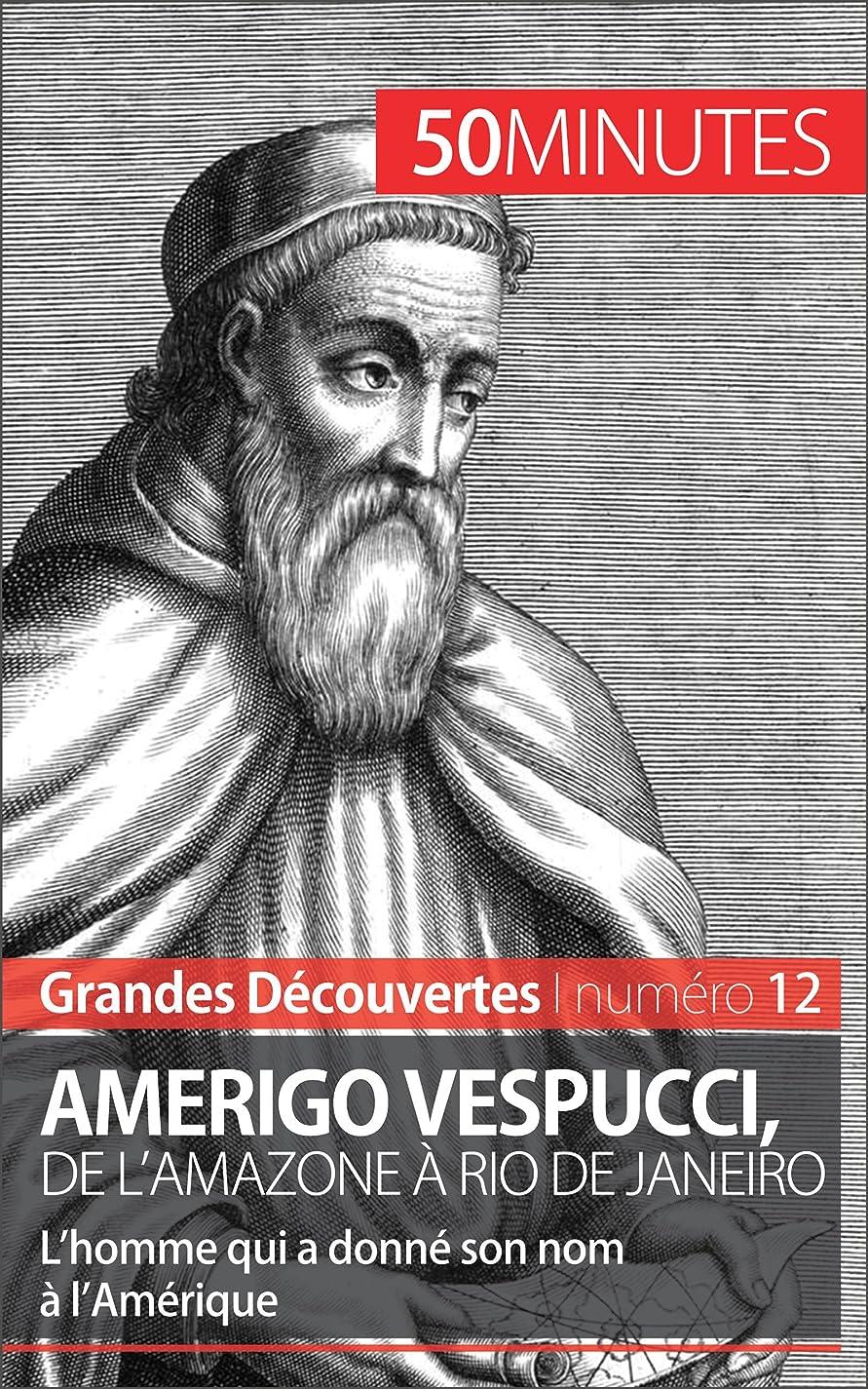 過ち回答塩辛いAmerigo Vespucci, de l'Amazone à Rio de Janeiro: L'homme qui a donné son nom à l'Amérique (Grandes Découvertes t. 12) (French Edition)