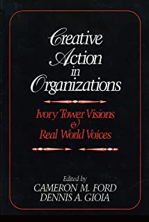 Creative Action in Organizations: Ivory Tower Visions and Real World Voices