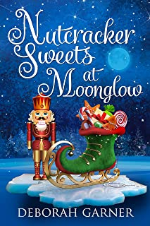 Nutcracker Sweets at Moonglow (The Moonglow Christmas Series Book 4)