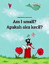 Am I small? Apakah aku kecil?: Children's Picture Book English-Indonesian (Bilingual Edition) (World Children's Book)