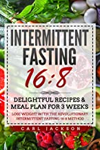 Intermittent Fasting 16/8: Delightful Recipes & Meal Plan for 3 Weeks  Lose Weight with the Revolutionary Intermittent Fasting 16/8 Method