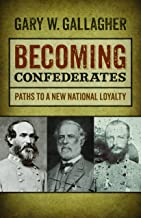 Becoming Confederates: Paths to a New National Loyalty (Mercer University Lamar Memorial Lectures Ser. Book 54)