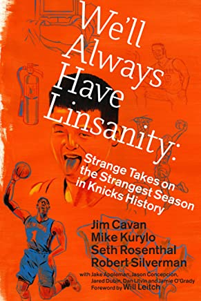 We'll Always Have Linsanity: Strange Takes on the Strangest Season in Knicks History (English Edition)