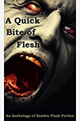 A Quick Bite of Flesh: An Anthology of Zombie Flash Fiction Kindle Edition
