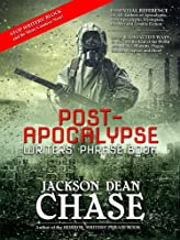 Post-Apocalypse Writers' Phrase Book: Essential Reference for All Authors of Apocalyptic, Post-Apocalyptic, Dystopian, Pre...