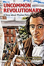 Uncommon Revolutionary: A Story about Thomas Paine (Creative Minds Biographies)