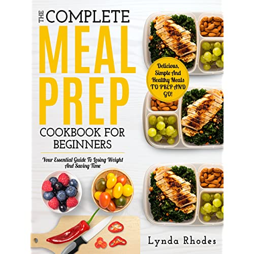 a62d4c10e1b Meal Prep: The Complete Meal Prep Cookbook For Beginners: Your Essential  Guide To Losing