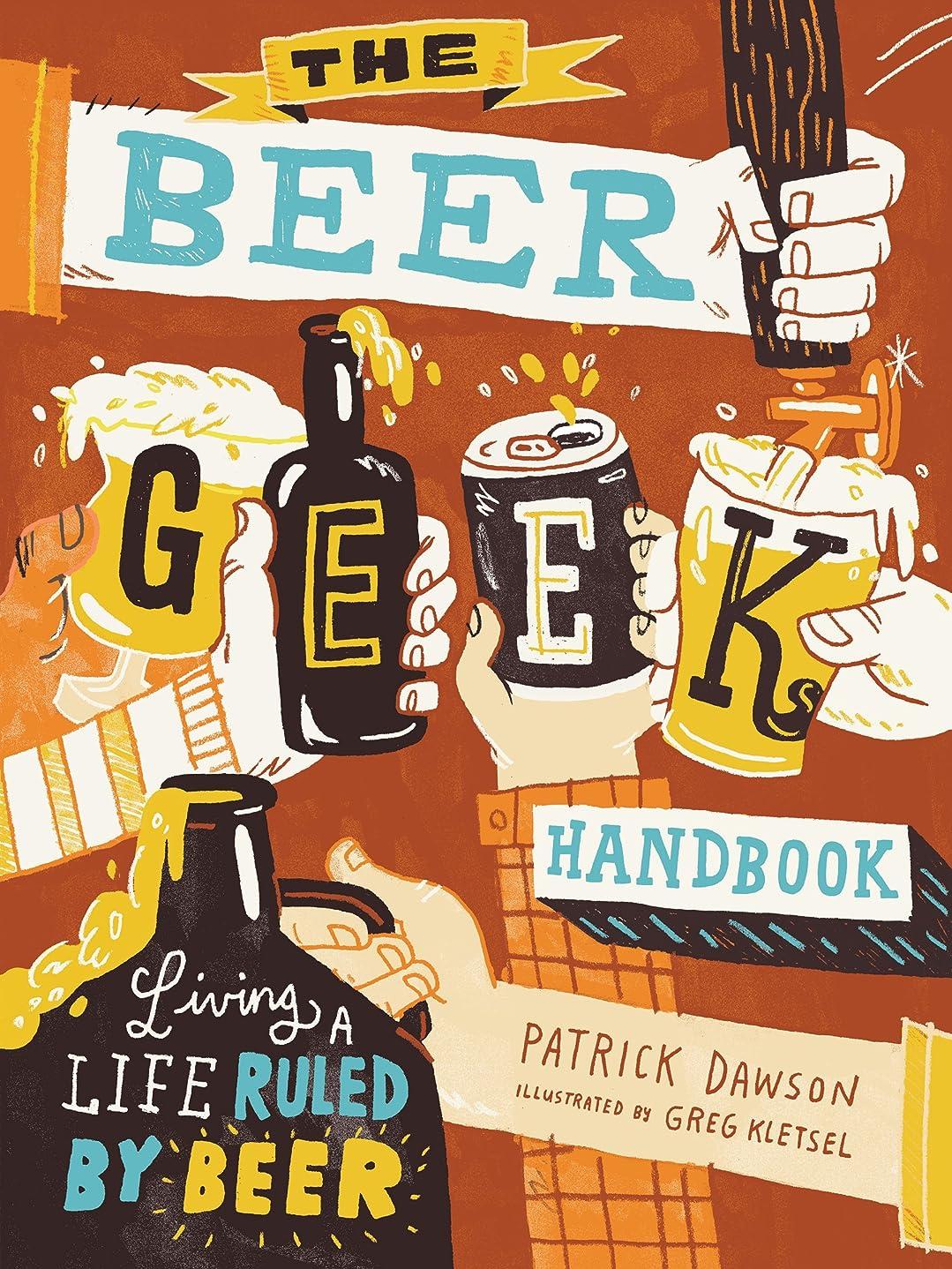 長いです汚染された伴うThe Beer Geek Handbook: Living a Life Ruled by Beer (English Edition)