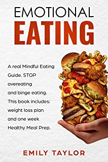 Emotional Eating: A real Mindful Eating Guide. STOP overeating and binge eating. This book includes: weight loss plan and one week Healthy Meal Prep.