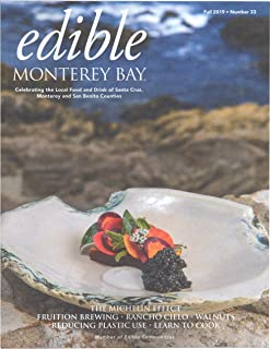Edible Monterey Bay Issue 33 Fall 2019 - The Michelin Effect - Fruition Brewing - Rancho Cielo - Walnuts - Reducing Plastic use - Learn To Cook -