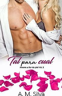Tal para Cual (Amores a flor de piel nº 3) (Spanish Edition)