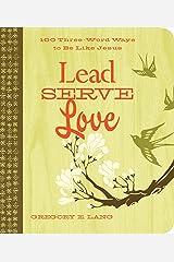 Lead. Serve. Love.: 100 Three-Word Ways to Live Like Jesus Kindle Edition