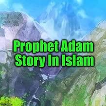 Prophet Adam Story In Islam