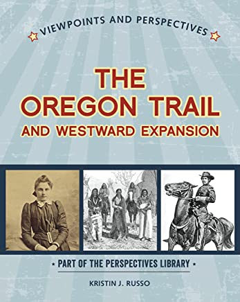 Viewpoints on the Oregon Trail and Westward Expansion (Perspectives Library: Viewpoints and Perspectives)