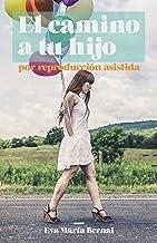 El camino a tu hijo por Reproducción Asitida (Spanish Edition)