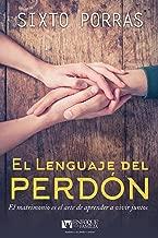 El lenguaje del perdón: El matrimonio es el arte de aprender a vivir juntos (Spanish Edition)