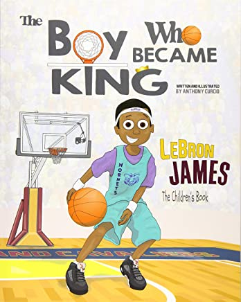 Lebron James: The Boy Who Became King