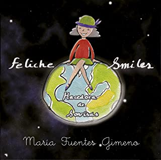 Feliche Smiles, hacedora de sonrisas (Spanish Edition)