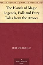 The Islands of Magic Legends, Folk and Fairy Tales from the Azores