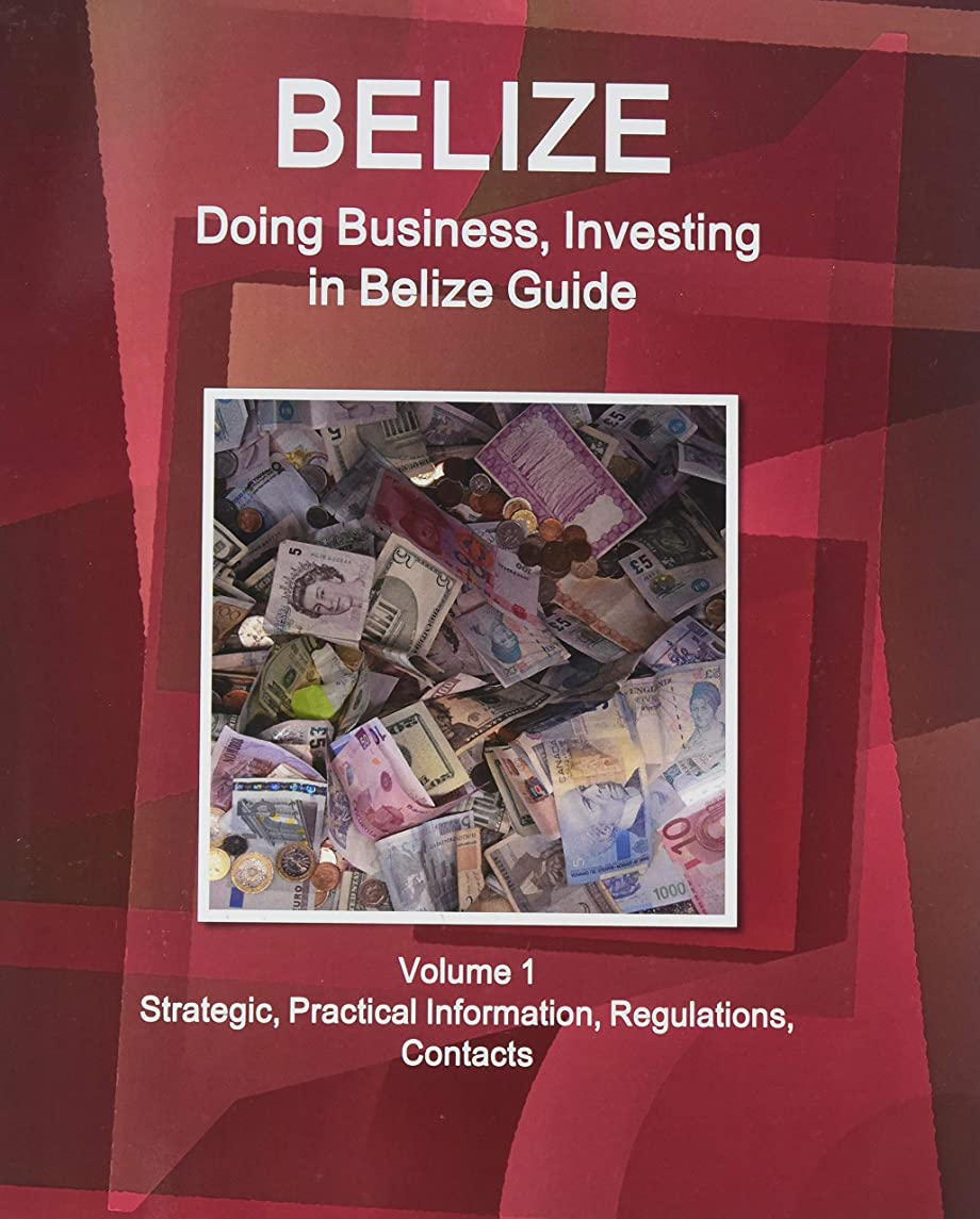 Belize: Doing Business and Investing in Belize Guide Volume 1 Strategic, Practical Information, Regulations, Contacts (World Business and Investment Library)