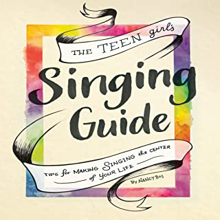 The Teen Girl`s Singing Guide: Tips for Making Singing the Center of Your Life