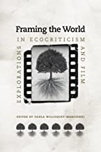 Framing the World: Explorations in Ecocriticism and Film (Under the Sign of Nature)