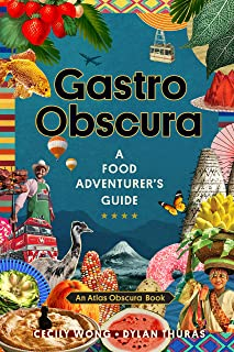 Gastro Obscura: A Food Adventurer's Guide (Atlas Obscura)