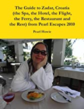 The Guide to Zadar, Croatia (the Spa, the Hotel, the Flight, the Ferry, the Restaurant and the Rest) from Pearl Escapes 2010 (English Edition)