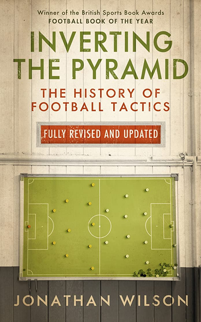 ドライブ治安判事硬いInverting the Pyramid: The History of Football Tactics (English Edition)