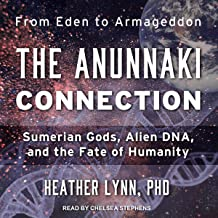 The Anunnaki Connection: Sumerian Gods, Alien DNA, and the Fate of Humanity
