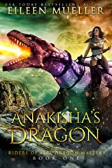 Anakisha's Dragon: Riders of Fire Dragon Masters, Book One - A Dragons' Realm young adult epic fantasy adventure Kindle Edition