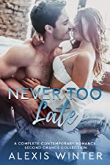 Never Too Late: A Complete Contemporary Romance Second Chance Collection Kindle Edition