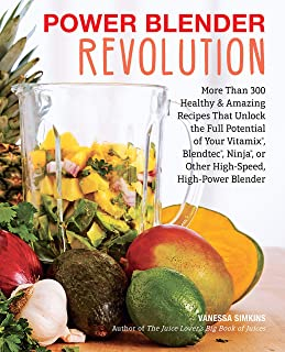 Power Blender Revolution: More Than 300 Healthy and Amazing Recipes That Unlock the Full Potential of Your Vitamix, Blendt...