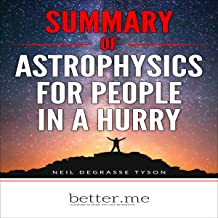 Summary of Astrophysics for People in a Hurry: With In-Depth Analysis of the Main Points