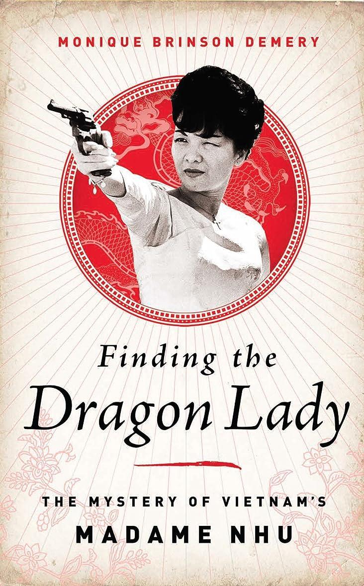 ボーカル受け入れる先にFinding the Dragon Lady: The Mystery of Vietnam's Madame Nhu (English Edition)