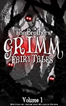The Brothers Grimm Fairy Tales: Volume 1 (Illustrated) (Grimm Series)