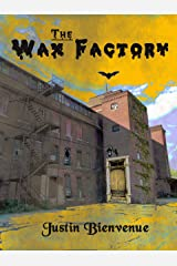 The Wax Factory: A Dark and Twisted Horror Thriller: (The Wax Factory Series Book 1) Kindle Edition