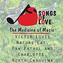 Victor Loves Nature Cat, Paw Patrol and Charlotte, North Carolina
