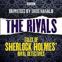The Rivals: Tales of Sherlock Holmes' Rival Detectives: 16 BBC Radio Full-Cast Dramas