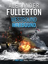 Westbound, Warbound (The Andy Holt Naval Thrillers Book 1)