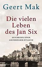 Die vielen Leben des Jan Six: Geschichte einer Amsterdamer Dynastie (German Edition)