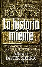 La historia miente: pruebas que demuestran la existencia de otro pasado (Spanish Edition)