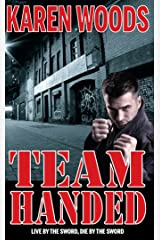 Team Handed: Live By The Sword, Die By The Sword Kindle Edition