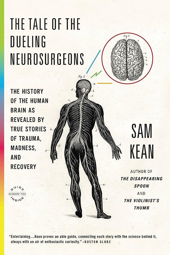 引き受ける属する警告The Tale of the Dueling Neurosurgeons: The History of the Human Brain as Revealed by True Stories of Trauma, Madness, and Recovery (English Edition)