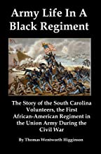 Army Life In A Black Regiment [Illustrated]: The Story of the South Carolina Volunteers, the First African-American Regime...